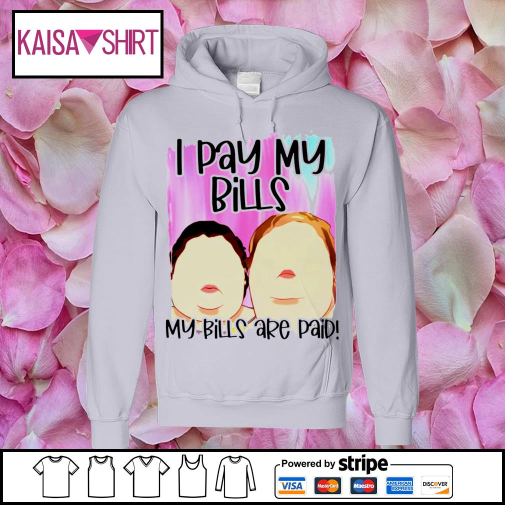 1000 Pound sisters I pay my bills my bills are paid s hoodie