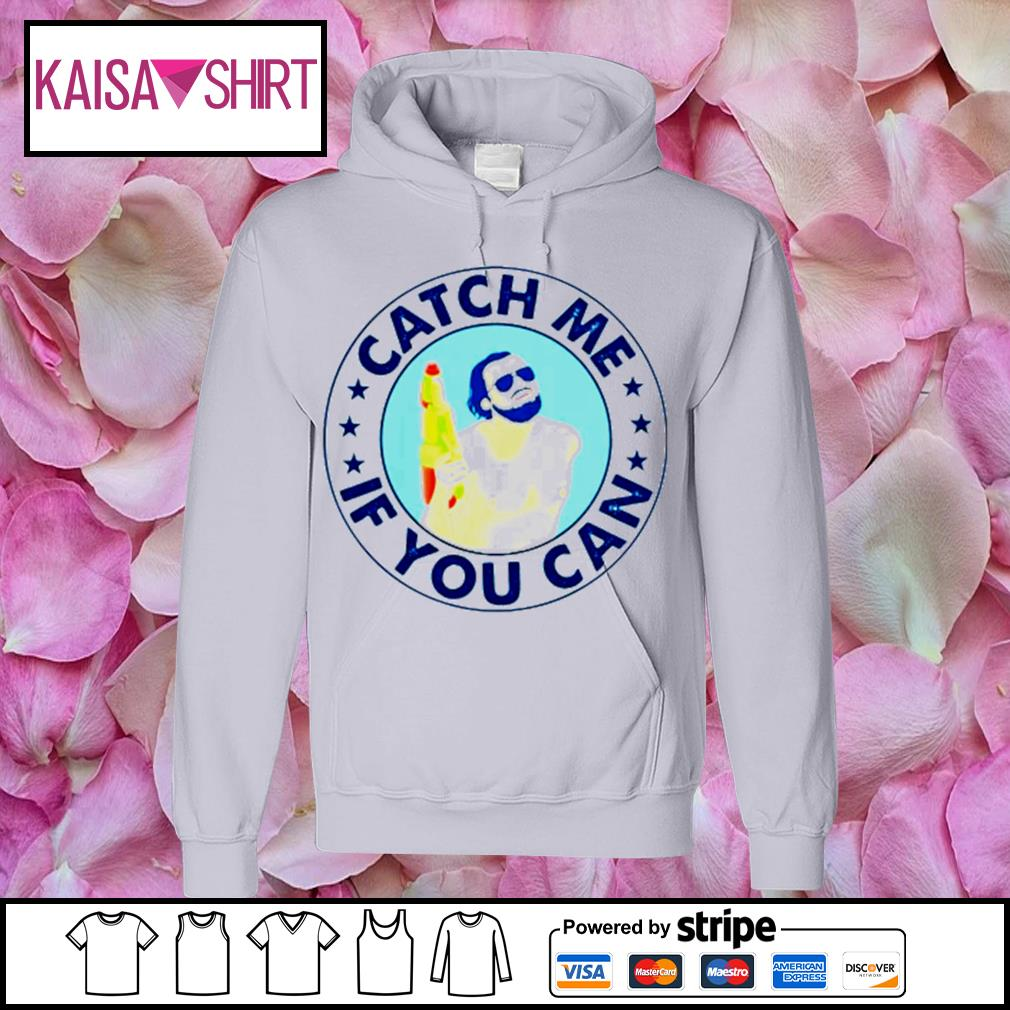 Catch me if you can s hoodie