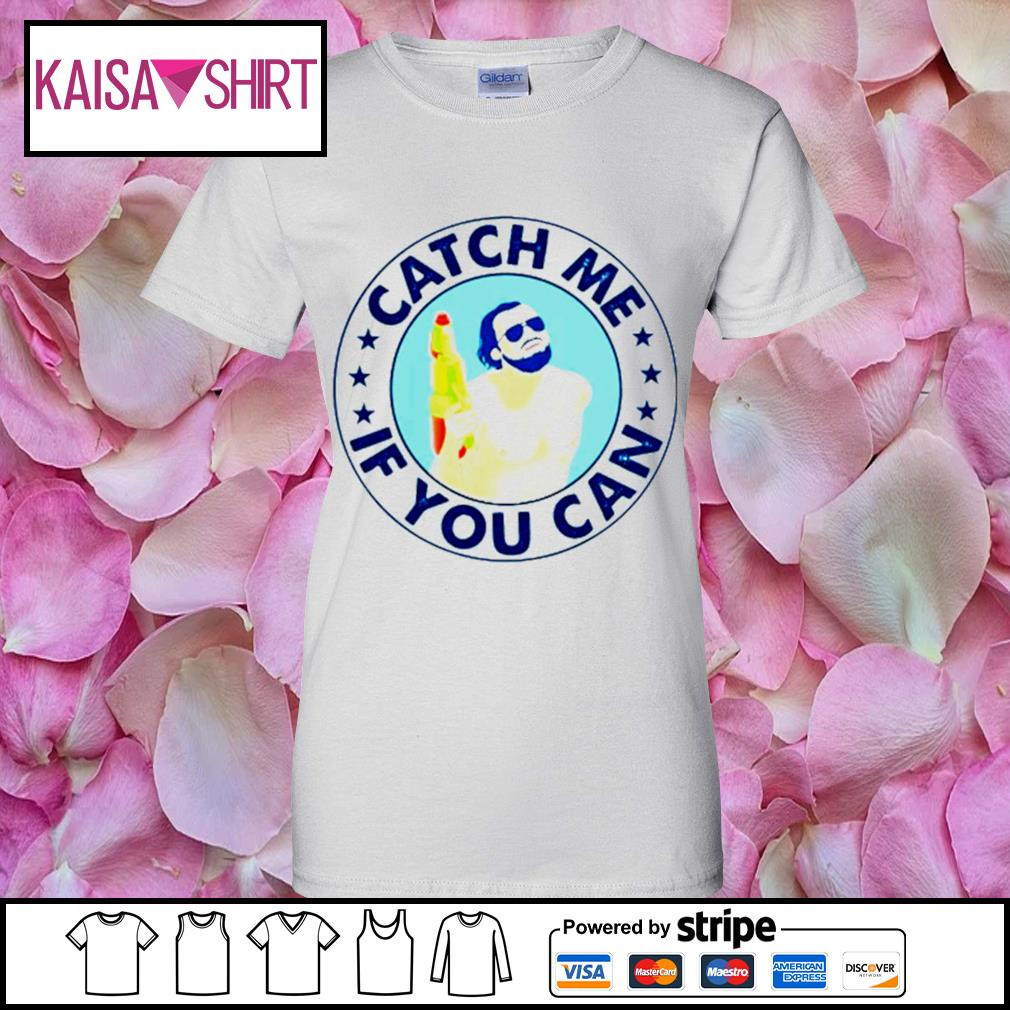 Catch me if you can s ladies-tee