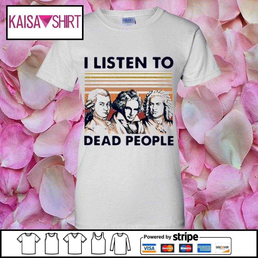 I listen to dead people s ladies-tee