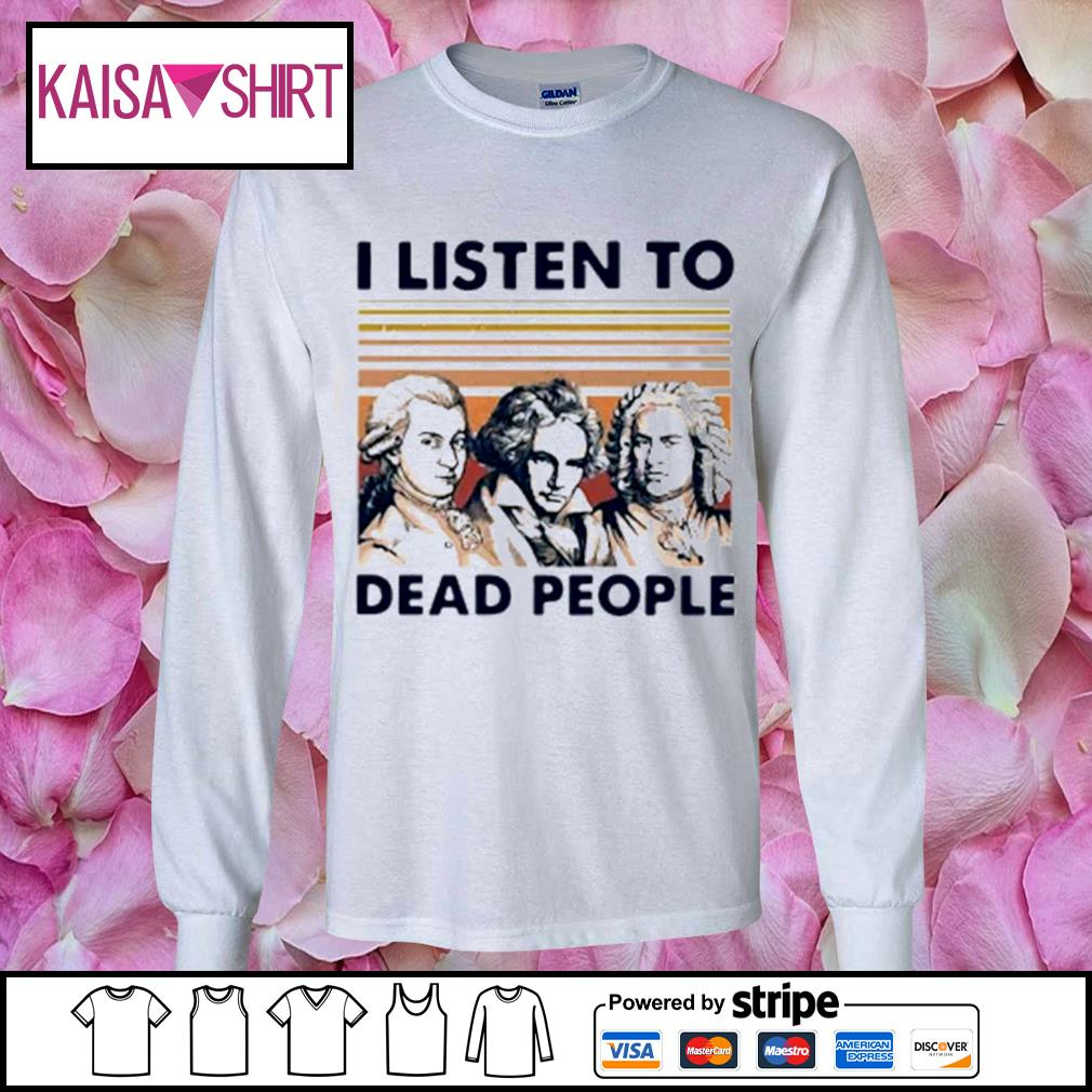 I listen to dead people s longsleeve-tee