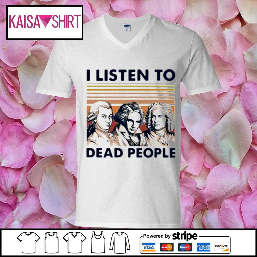 I listen to dead people s v-neck t-shirt