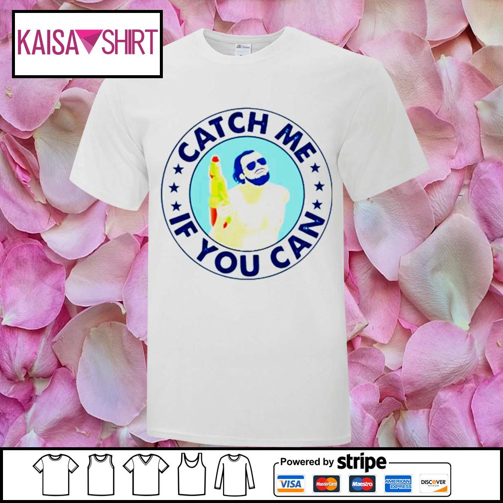 Catch me if you can shirt