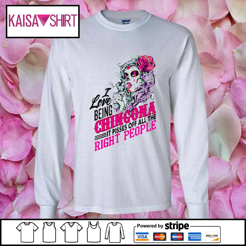 Sugar skull I love being Chingona it pisses off all the right people s longsleeve-tee