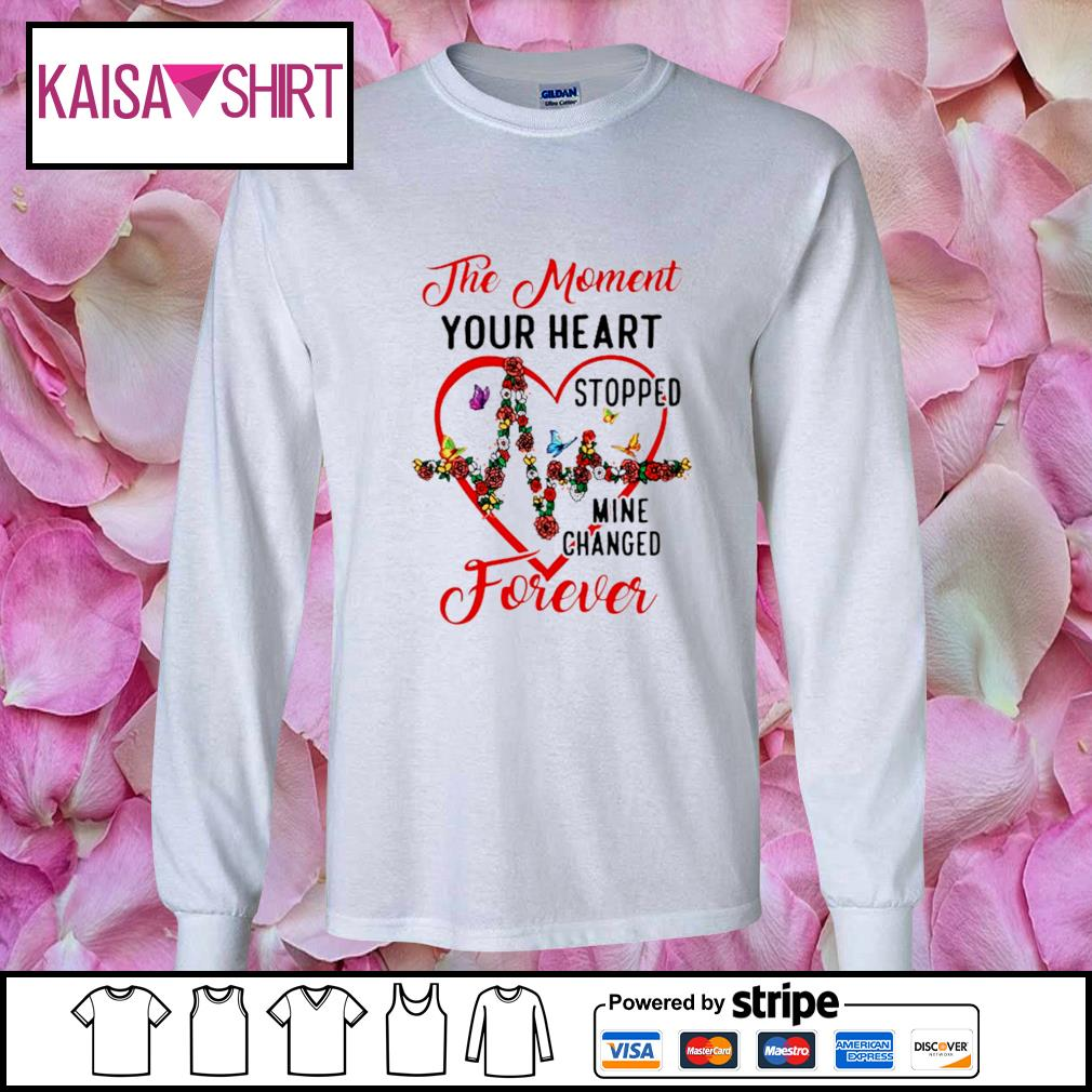 The moment your heart stopped mine changed forever s longsleeve-tee