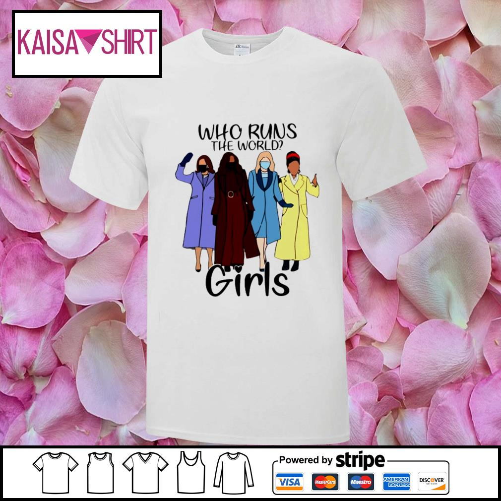 Who runs the world girls shirt