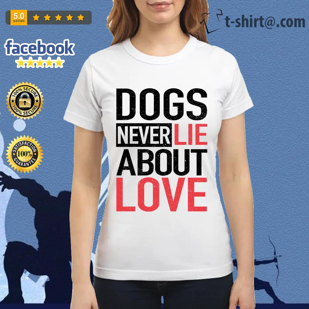 Dogs never lie about love s ladies-tee
