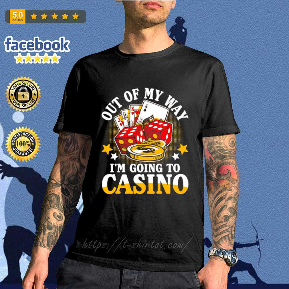 Out of my way I_m going to casino shirt