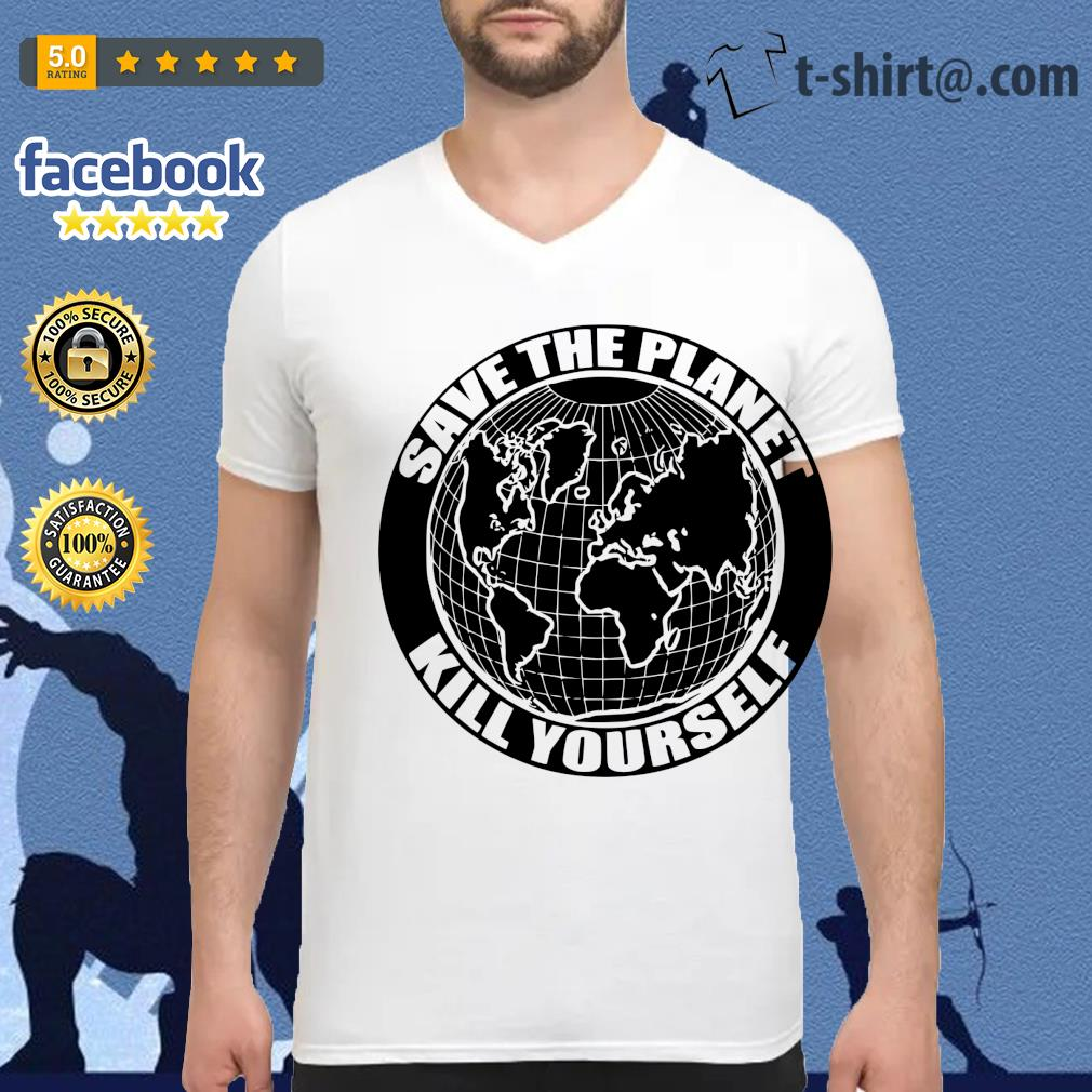 Save the planet kill yourself s v-neck-t-shirt