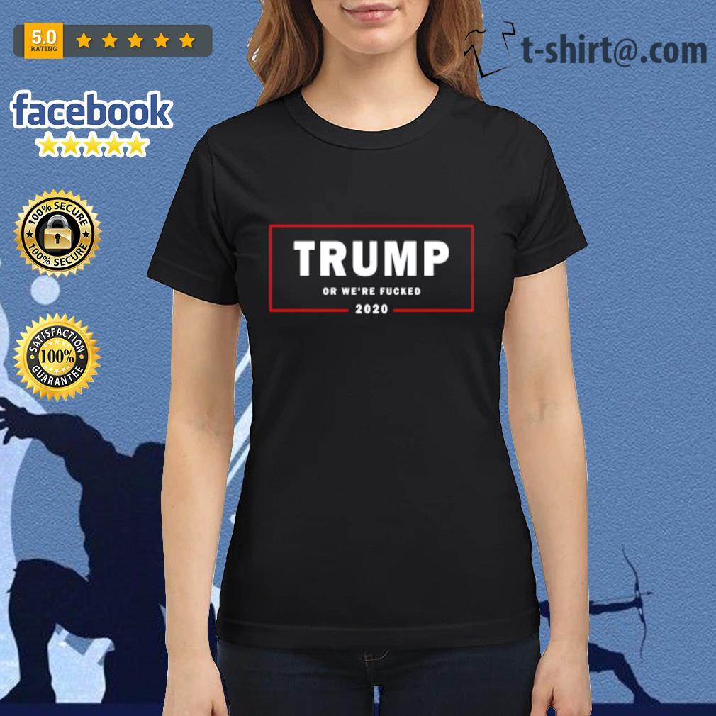 Trump or we_re fucked 2020 s ladies-tee