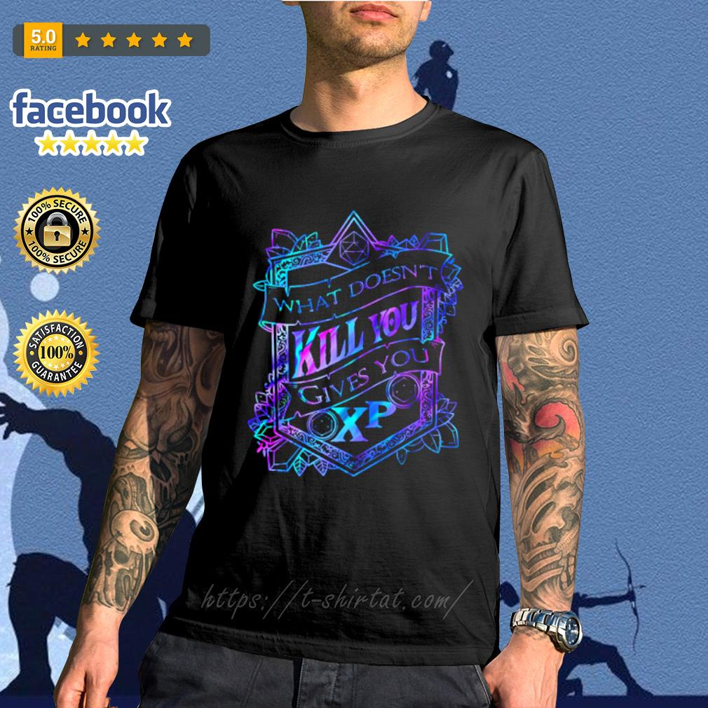 What doesn_t kill you gives you xp shirt
