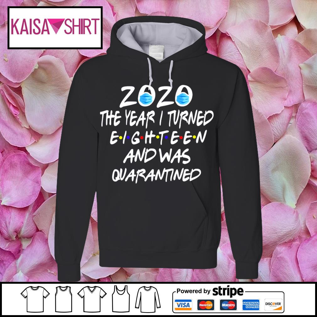 2020 mask the year I turned eighteen and was quarantined s hoodie