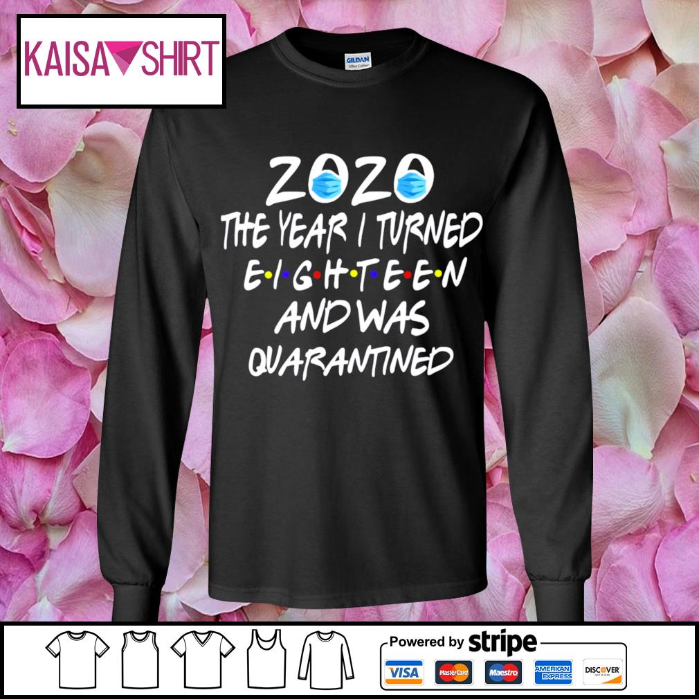2020 mask the year I turned eighteen and was quarantined s longsleeve-tee