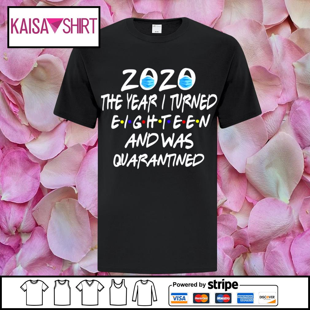 2020 mask the year I turned eighteen and was quarantined shirt