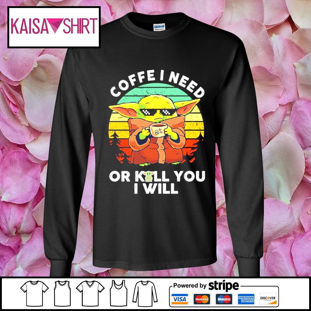 Baby Yoda coffee I need or kill you I will vintage s longsleeve-tee