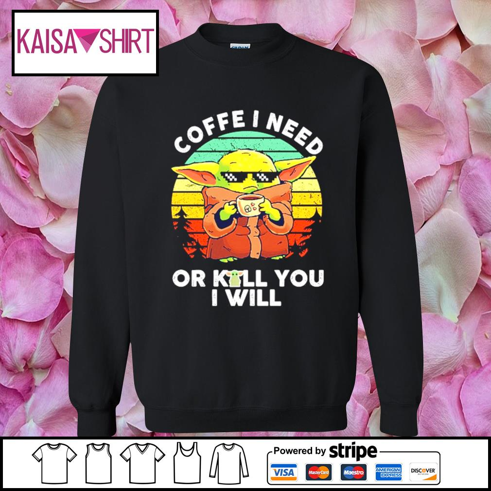 Baby Yoda coffee I need or kill you I will vintage s sweater