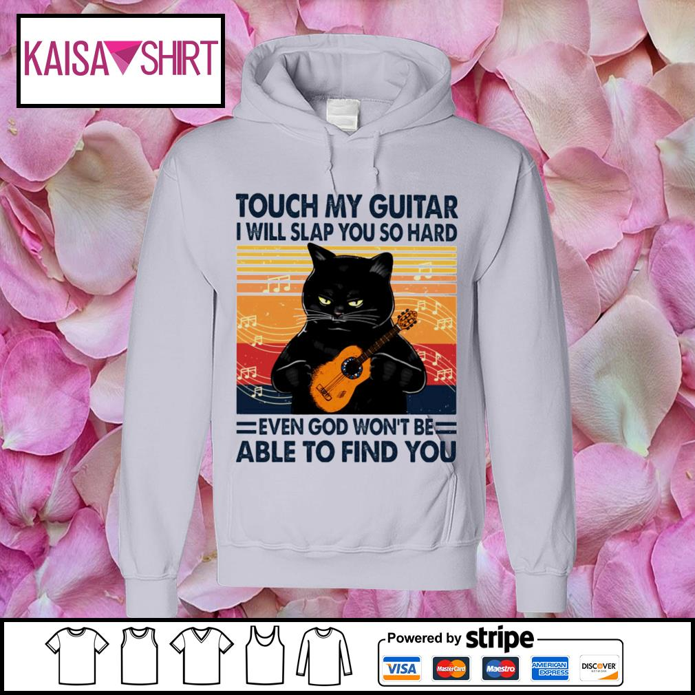 Black cat touch my guitar I will slap you so hard even god won_t be able to find you vintage s hoodie