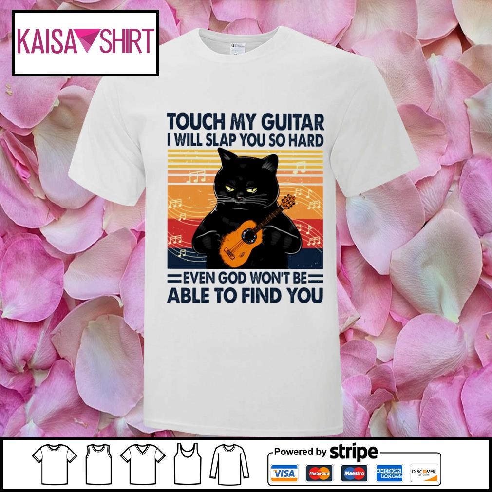 Black cat touch my guitar I will slap you so hard even god won_t be able to find you vintage shirt