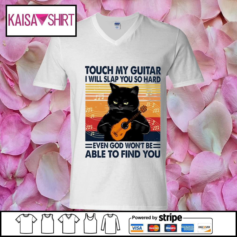 Black cat touch my guitar I will slap you so hard even god won_t be able to find you vintage s v-neck t-shirt