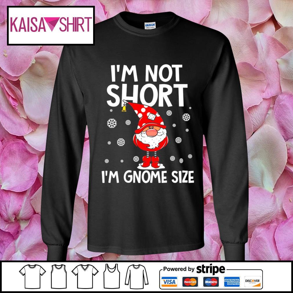 I_m not short I_m Gnome size Christmas s longsleeve-tee