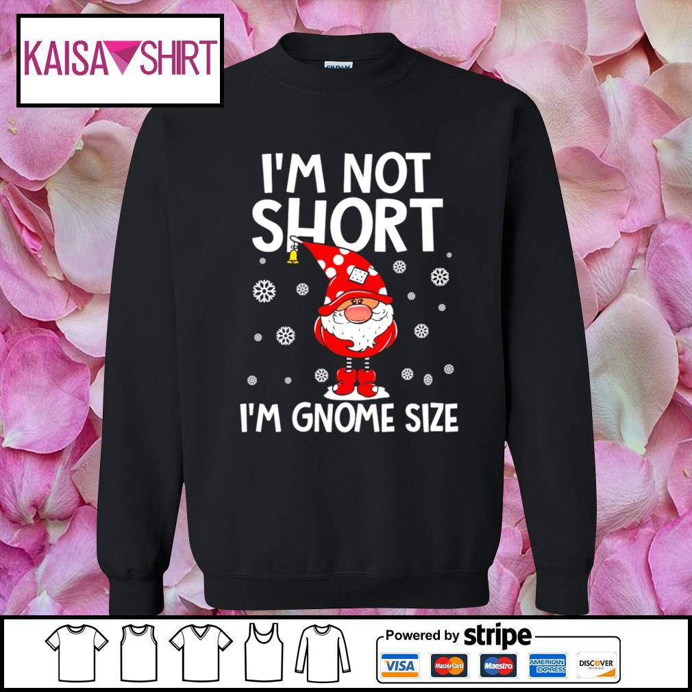 I_m not short I_m Gnome size Christmas s sweater