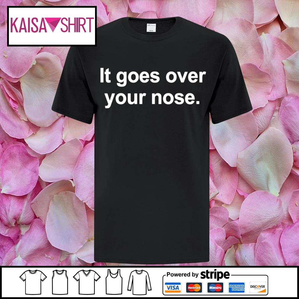 It goes over your nose shirt