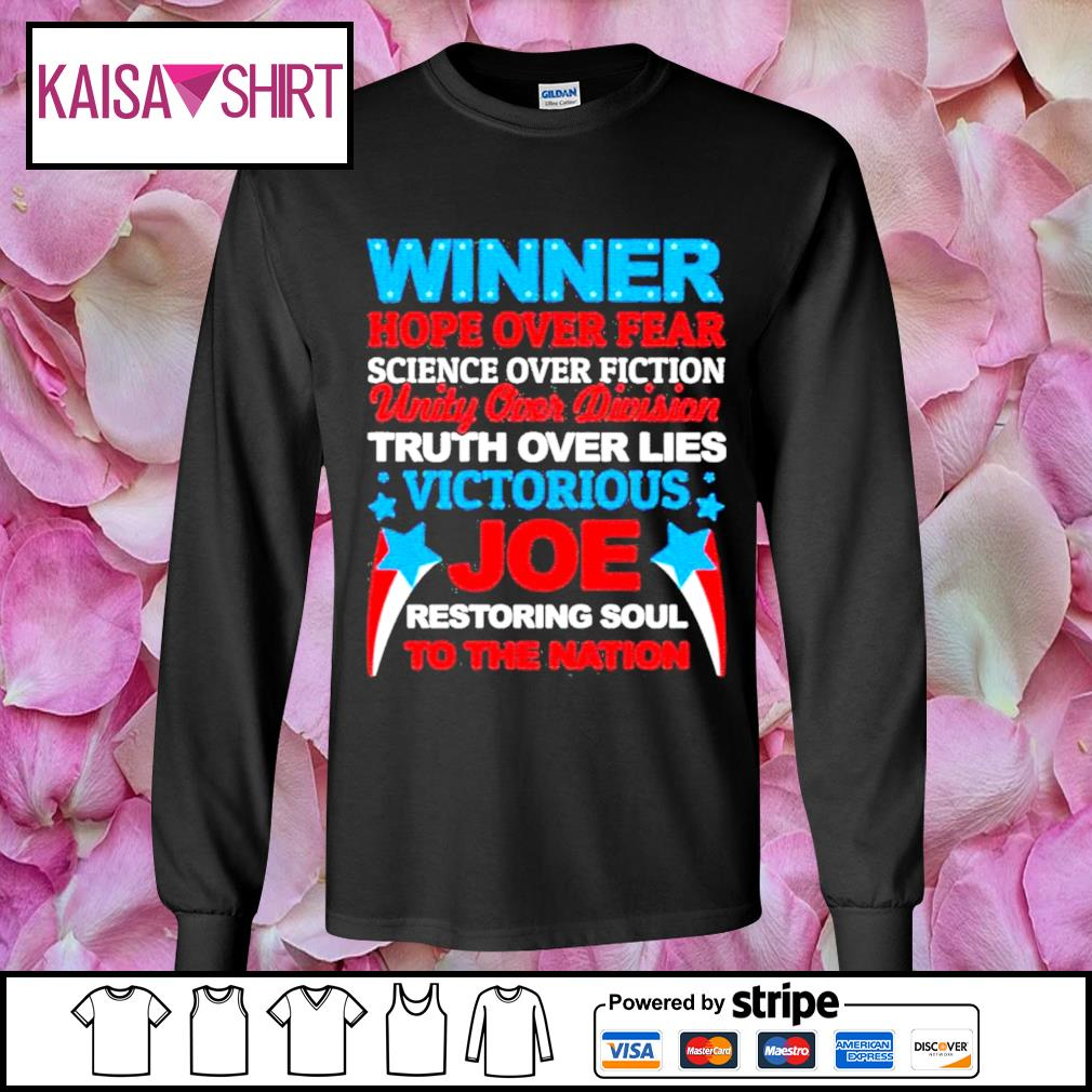 Winner hope over fear science over fiction unity over division Joe s longsleeve-tee
