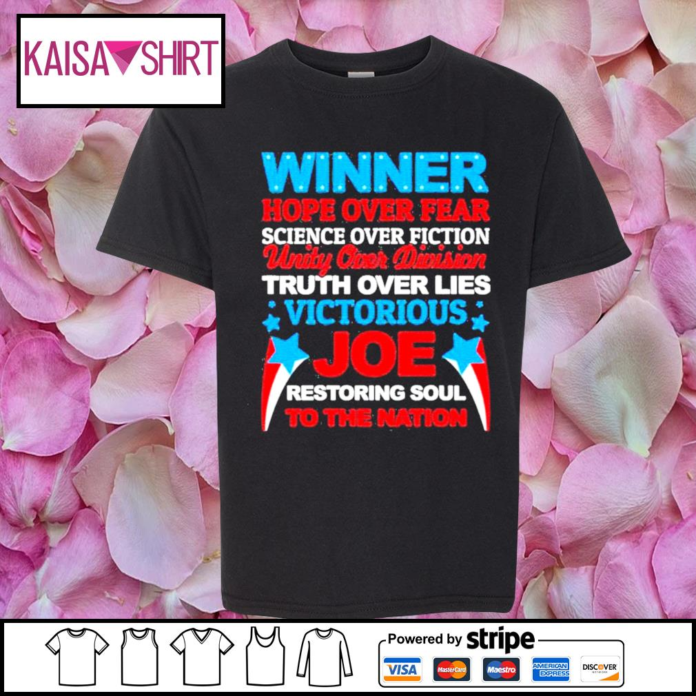 Winner hope over fear science over fiction unity over division Joe s youth-shirt